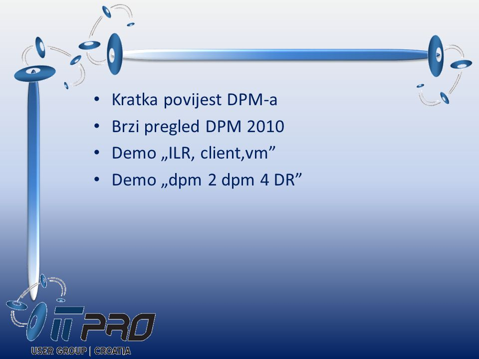"""Kratka povijest DPM-a Brzi pregled DPM 2010 Demo """"ILR, client,vm Demo """"dpm 2 dpm 4 DR"""