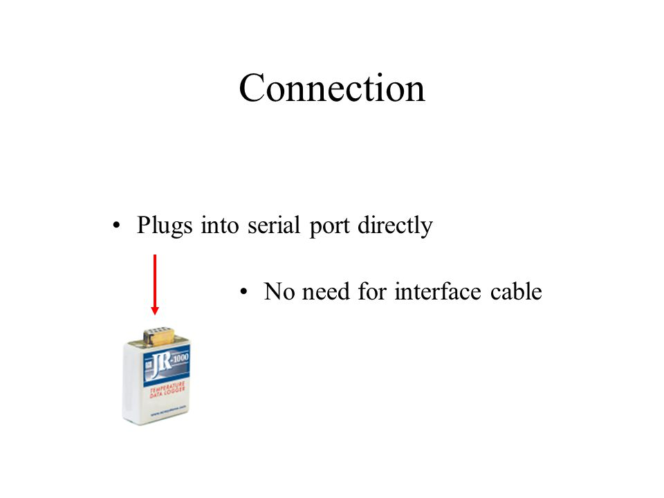 Connection Plugs into serial port directly No need for interface cable