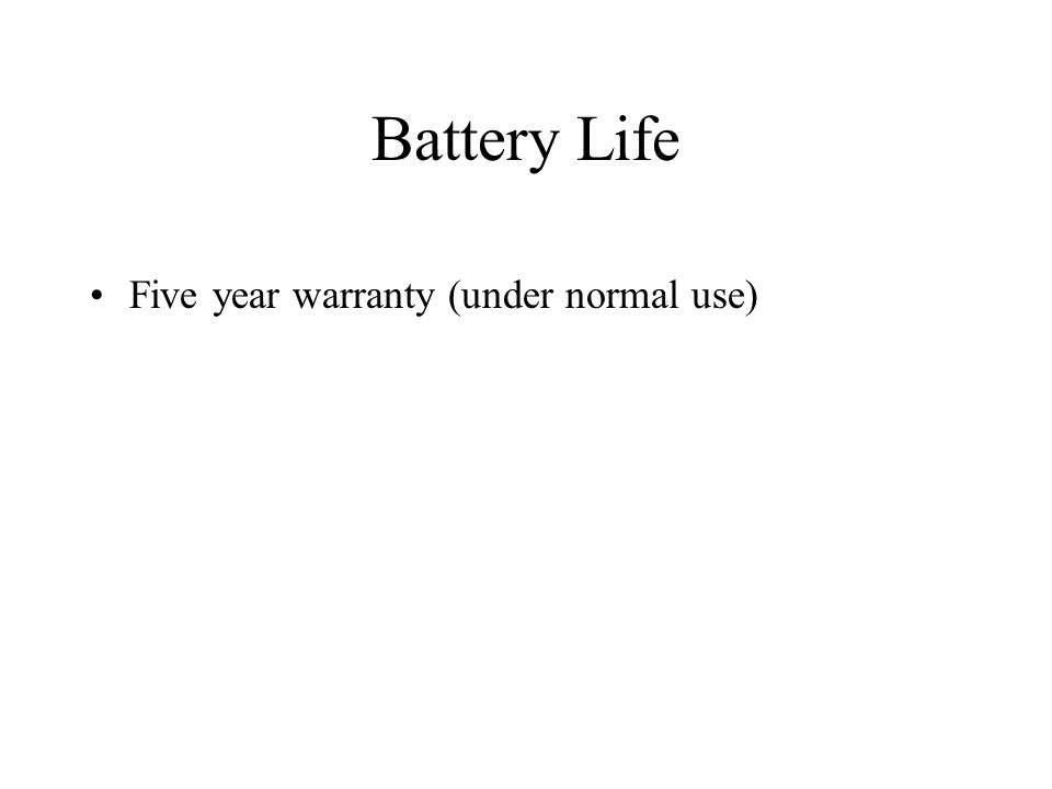 Battery Life Five year warranty (under normal use)