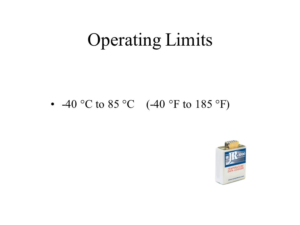 Operating Limits -40 °C to 85 °C (-40 °F to 185 °F)