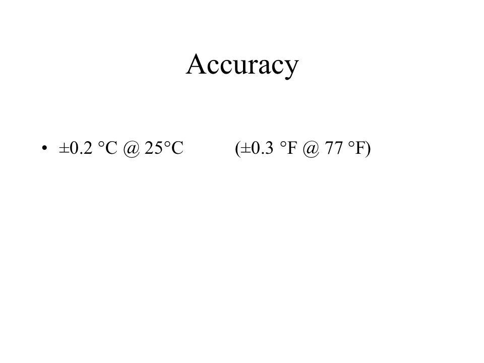 Accuracy ±0.2 °C @ 25°C(±0.3 °F @ 77 °F)