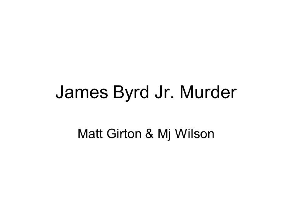 James Byrd Jr. Murder Matt Girton & Mj Wilson
