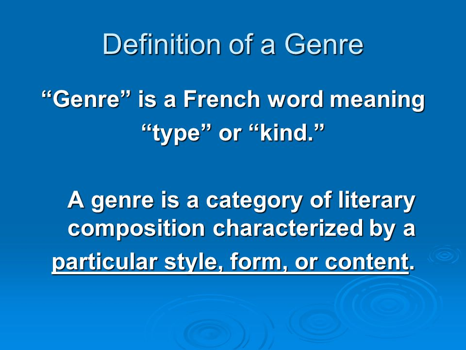 Definition of a Genre Genre is a French word meaning type or kind. A genre is a category of literary composition characterized by a particular style, form, or content.