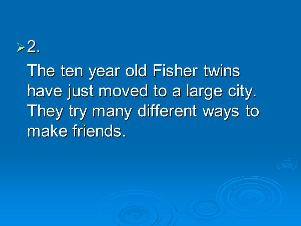  2. The ten year old Fisher twins have just moved to a large city.