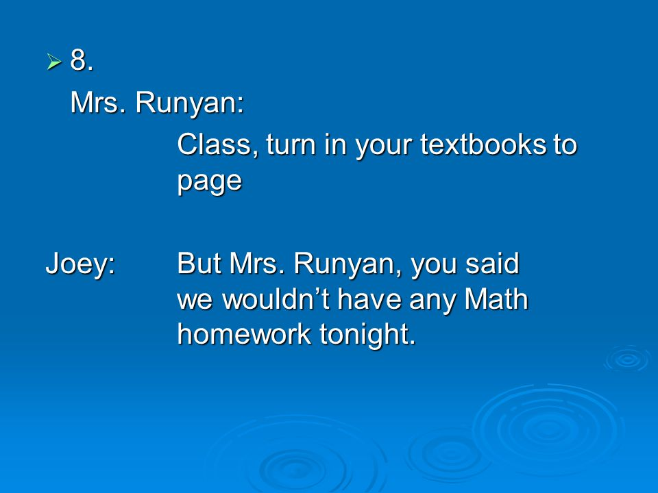  8. Mrs. Runyan: Class, turn in your textbooks to page Joey: But Mrs.