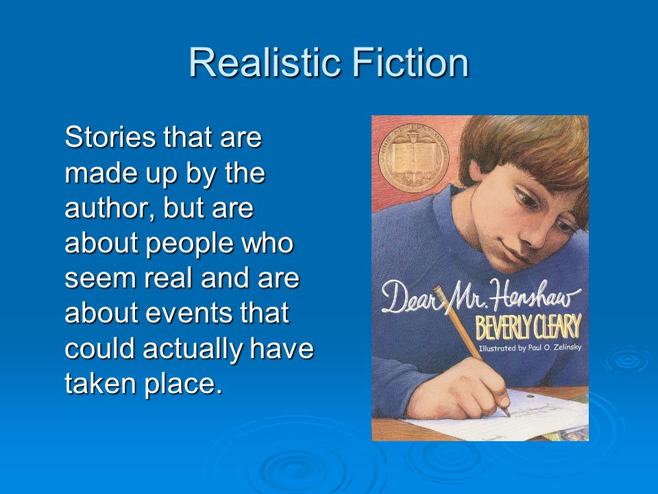 Realistic Fiction Stories that are made up by the author, but are about people who seem real and are about events that could actually have taken place.