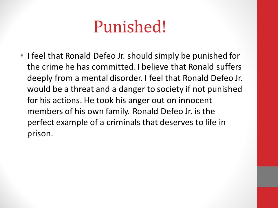 Punished.I feel that Ronald Defeo Jr. should simply be punished for the crime he has committed.