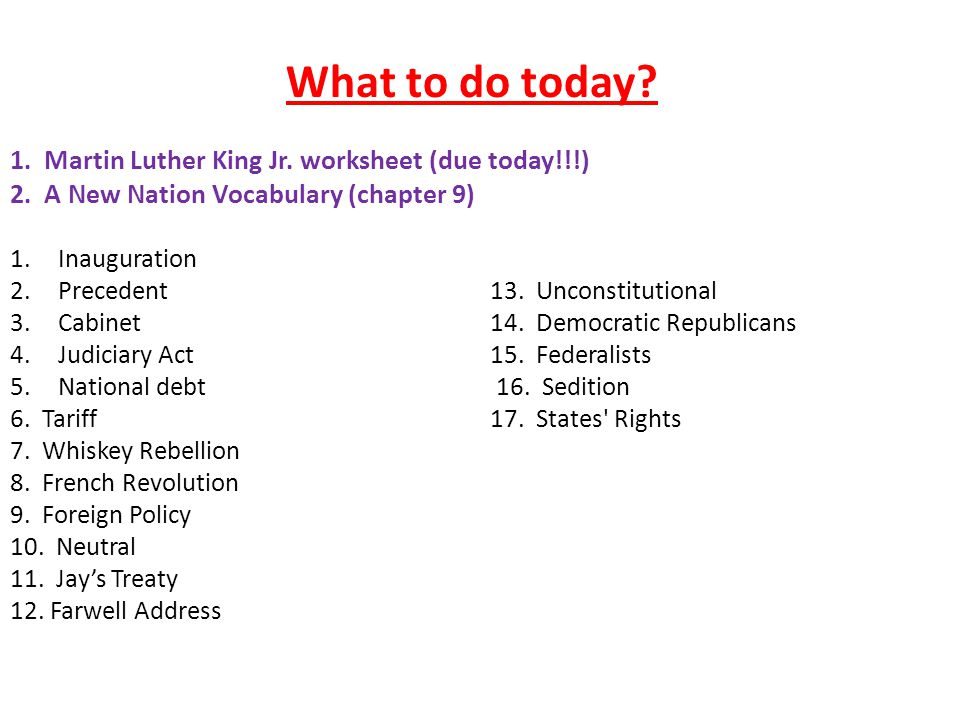 What to do today. 1. Martin Luther King Jr. worksheet (due today!!!) 2.
