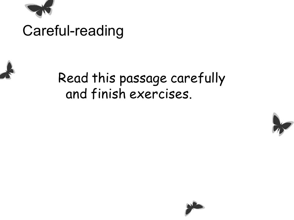 Careful-reading Read this passage carefully and finish exercises.