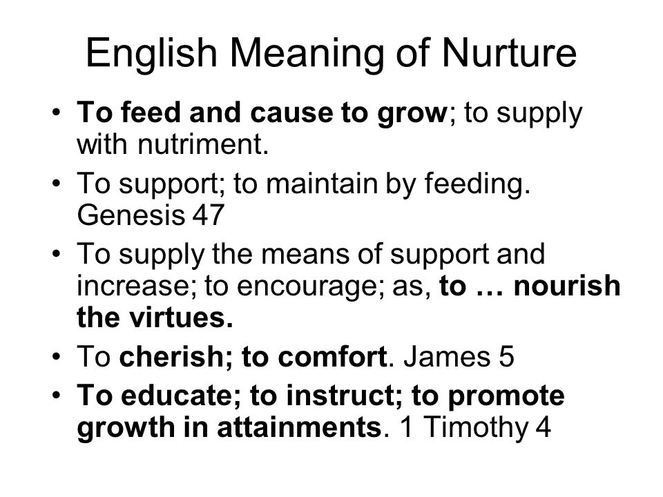 English Meaning of Nurture To feed and cause to grow; to supply with nutriment.