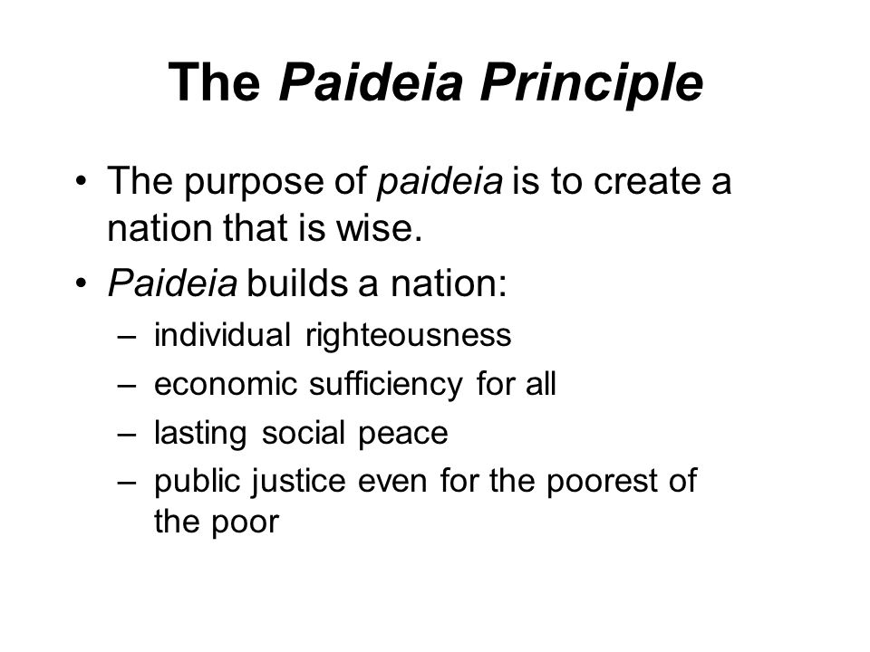 The Paideia Principle The purpose of paideia is to create a nation that is wise.