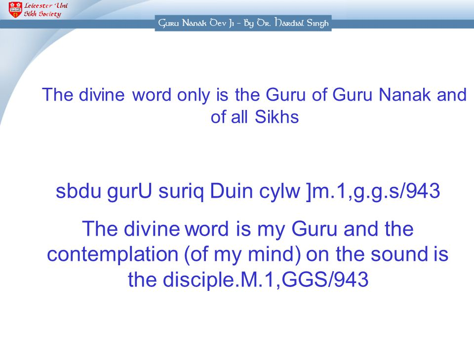 sbdu gurU suriq Duin cylw ]m.1,g.g.s/943 The divine word is my Guru and the contemplation (of my mind) on the sound is the disciple.M.1,GGS/943 The di