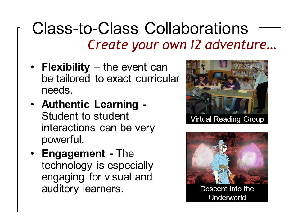 Class-to-Class Collaborations Flexibility – the event can be tailored to exact curricular needs.