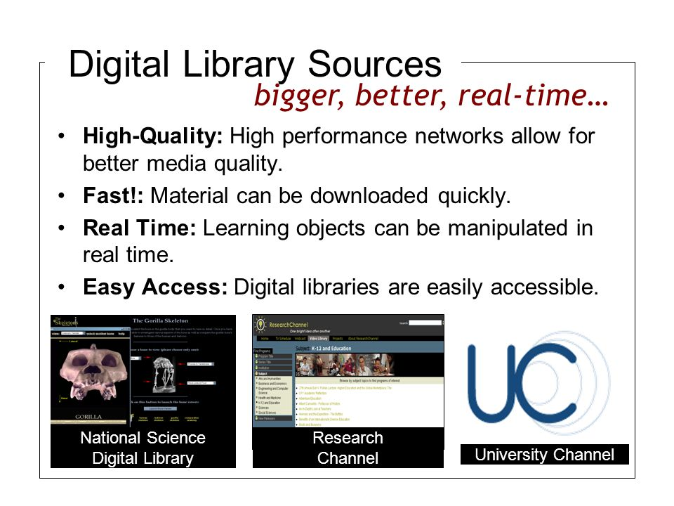 Digital Library Sources High-Quality: High performance networks allow for better media quality.