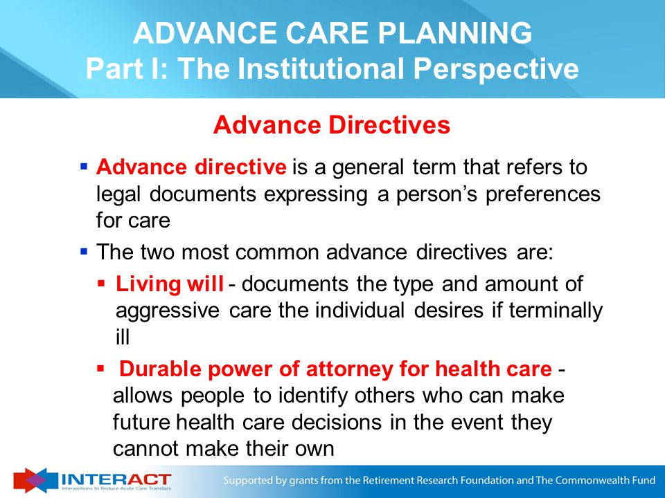 ADVANCE CARE PLANNING Part I: The Institutional Perspective Advance Care Planning (ACP) What are the Goals.
