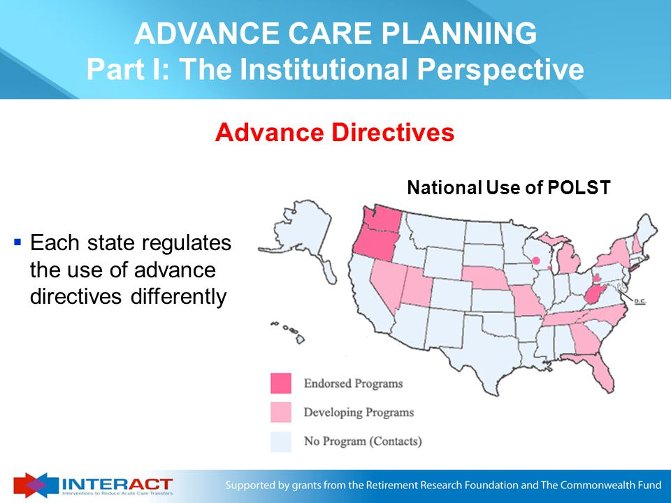 ADVANCE CARE PLANNING Part I: The Institutional Perspective There is now a national effort to implement POLST/MOLST http://www.ohsu.edu/polst/
