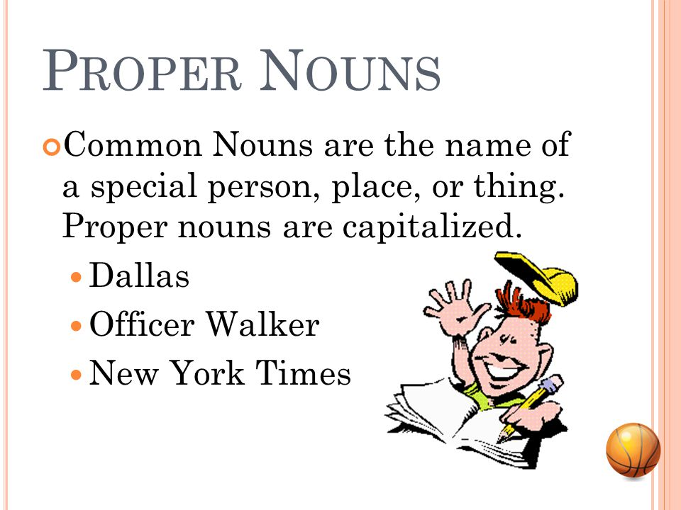 C OMMON N OUNS Common Nouns are any person, place, or thing.