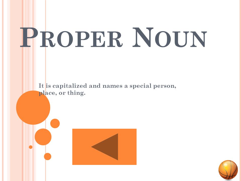 C OMMON N OUN It is not capitalized and names any person, place, or thing.