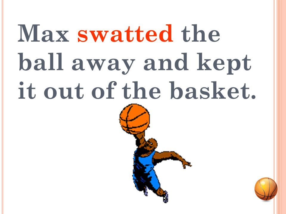 Max swatted the ball away and kept it out of the basket.