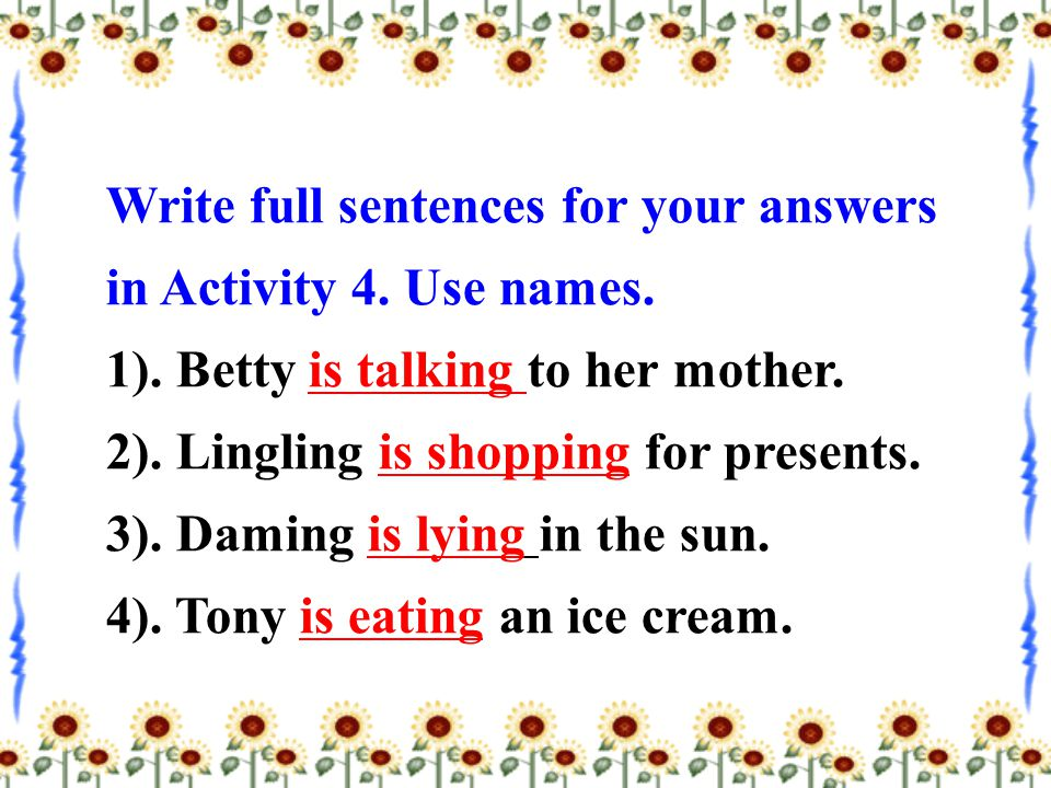 Write full sentences for your answers in Activity 4.