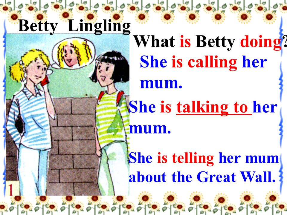 BettyLingling What is Betty doing. She is calling her mum.