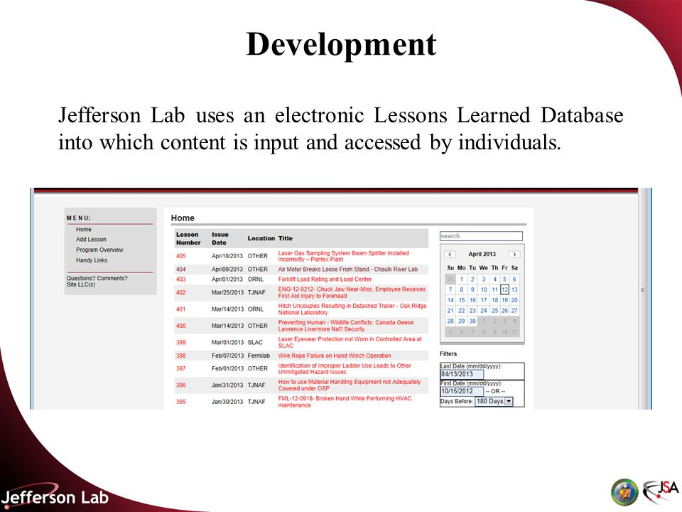 Development Jefferson Lab uses an electronic Lessons Learned Database into which content is input and accessed by individuals.