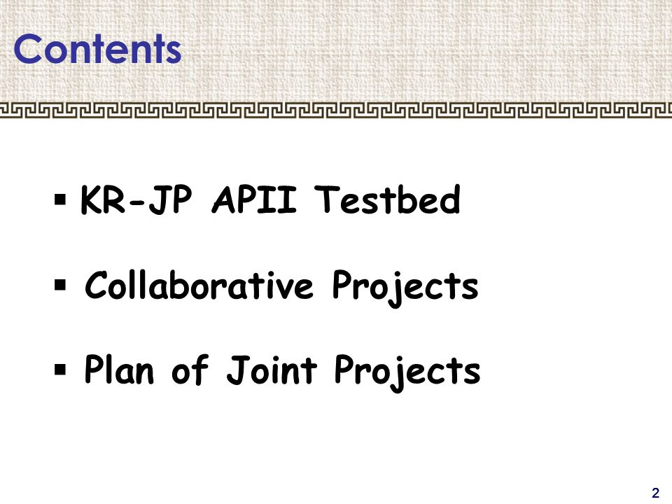 2 Contents  KR-JP APII Testbed  Collaborative Projects  Plan of Joint Projects