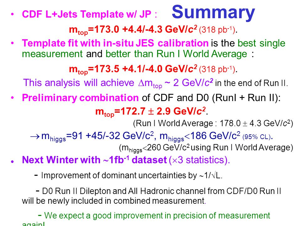 Summary CDF L+Jets Template w/ JP : m top =173.0 +4.4/-4.3 GeV/c 2 (318 pb -1 ).