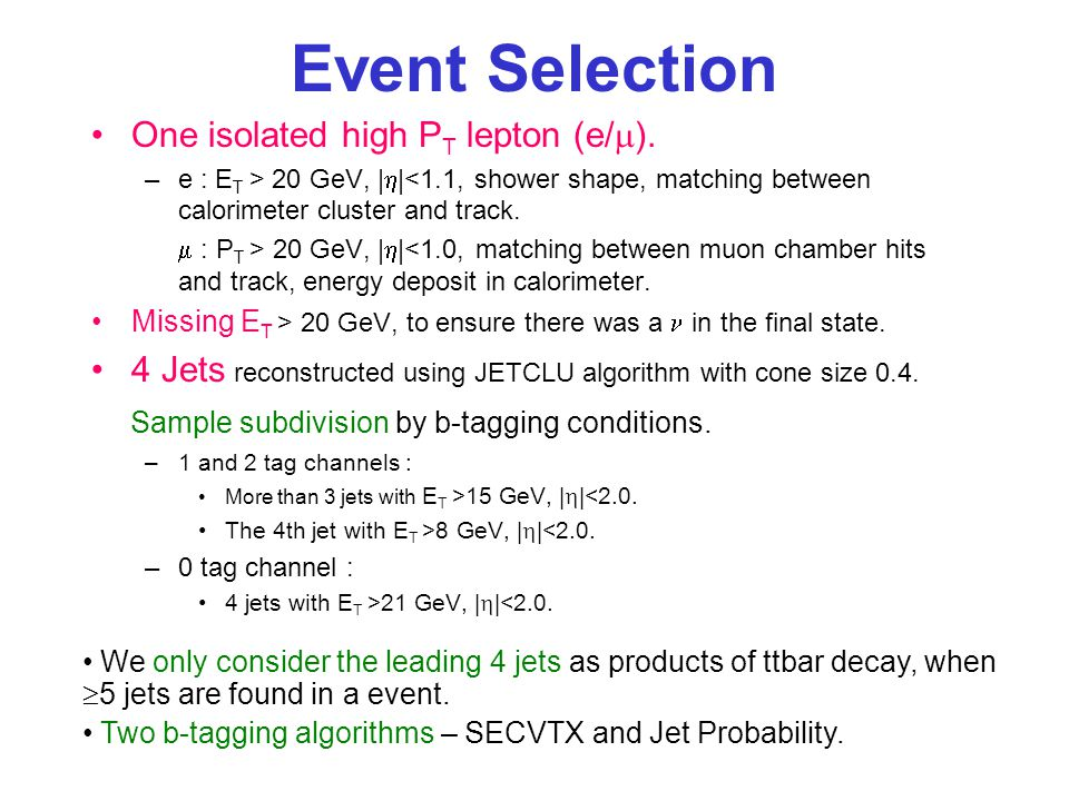 Event Selection One isolated high P T lepton (e/  ).