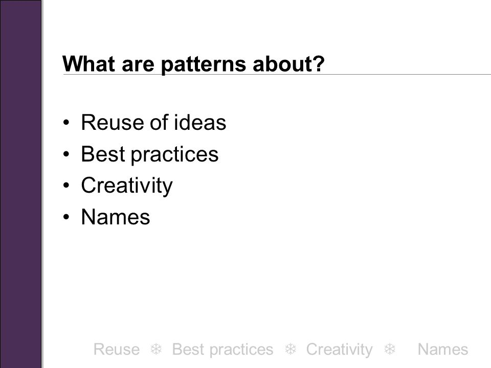 A tour through some patterns Reuse  Best practices  Creativity  Names
