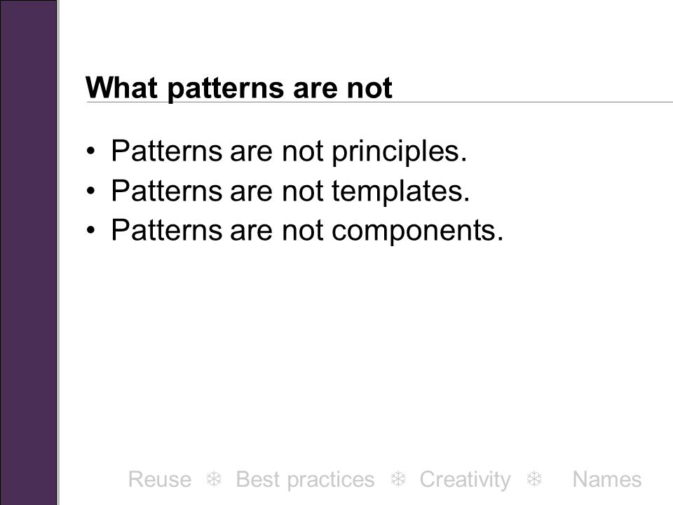 What patterns are not Patterns are not principles.
