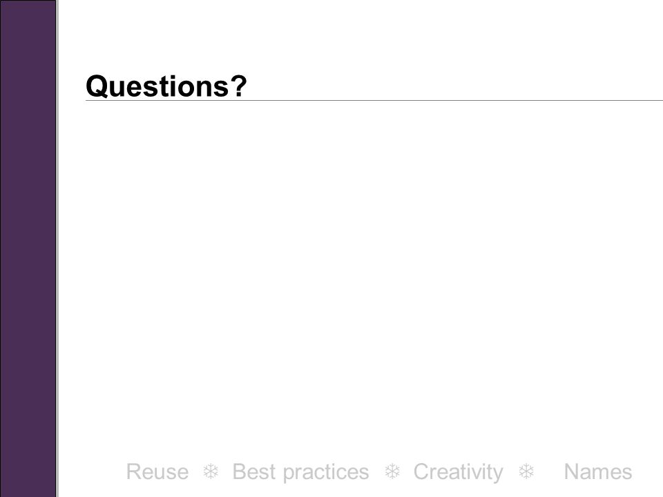 Questions Reuse  Best practices  Creativity  Names