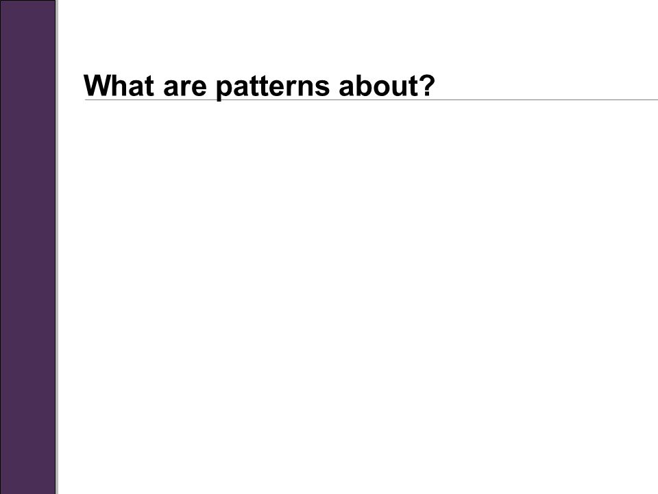 What are patterns about