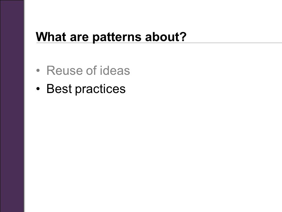 What are patterns about? Reuse of ideas Best practices A pattern must improve the user experience.