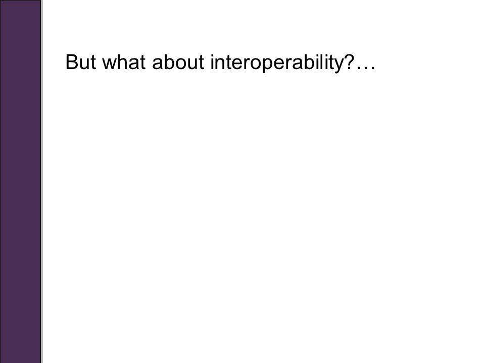 But what about interoperability …