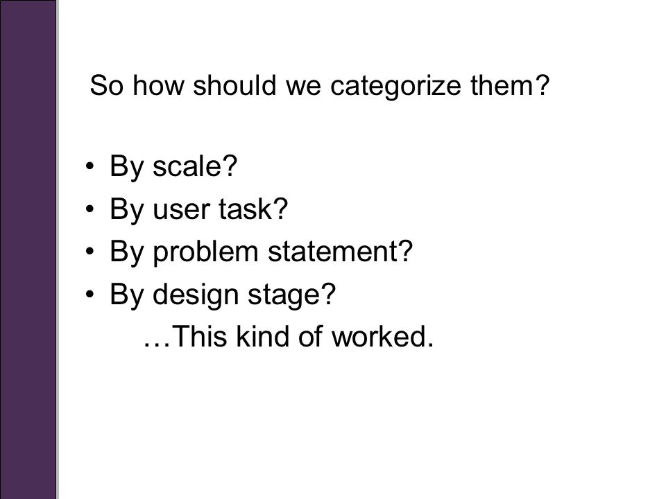 So how should we categorize them. By scale. By user task.