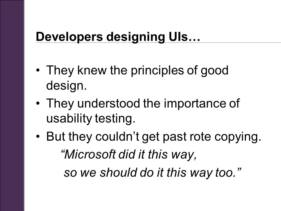 Developers designing UIs… They knew the principles of good design.