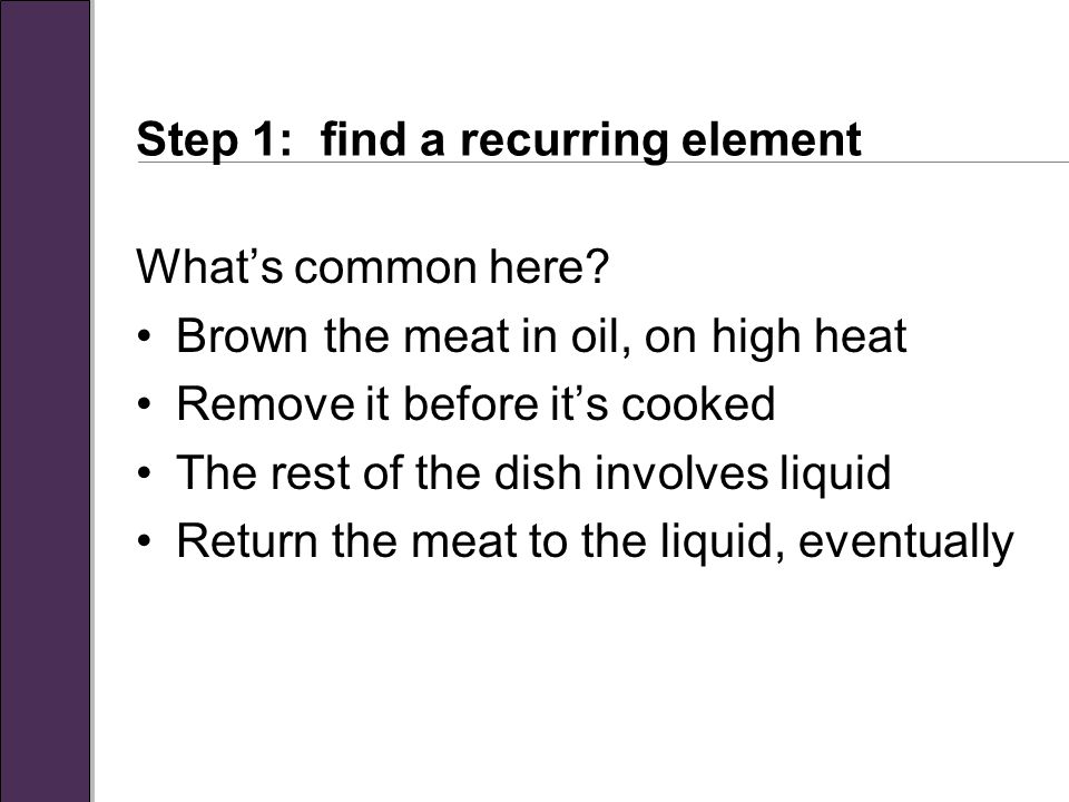 Step 1: find a recurring element What's common here.