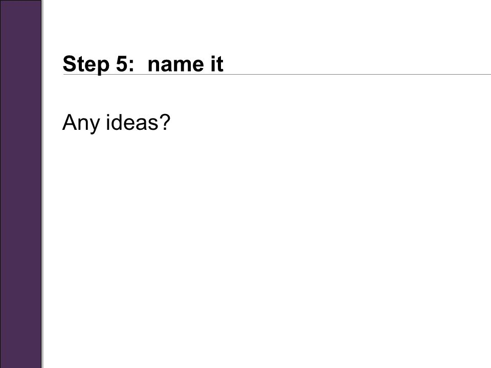 Step 5: name it Any ideas