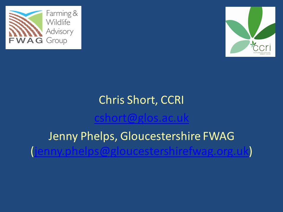Chris Short, CCRI cshort@glos.ac.uk Jenny Phelps, Gloucestershire FWAG (jenny.phelps@gloucestershirefwag.org.uk)jenny.phelps@gloucestershirefwag.org.uk