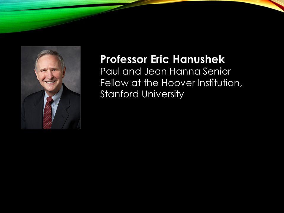 Professor Eric Hanushek Paul and Jean Hanna Senior Fellow at the Hoover Institution, Stanford University
