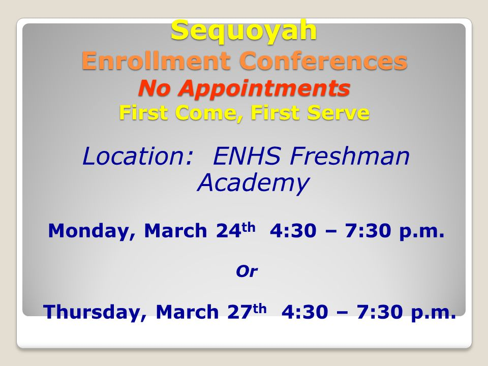 Cheyenne & Central Enrollment Conferences No Appointments First Come, First Serve Location: ENHS Freshman Academy Tuesday, March 25 th 4:30 – 7:30 p.m.