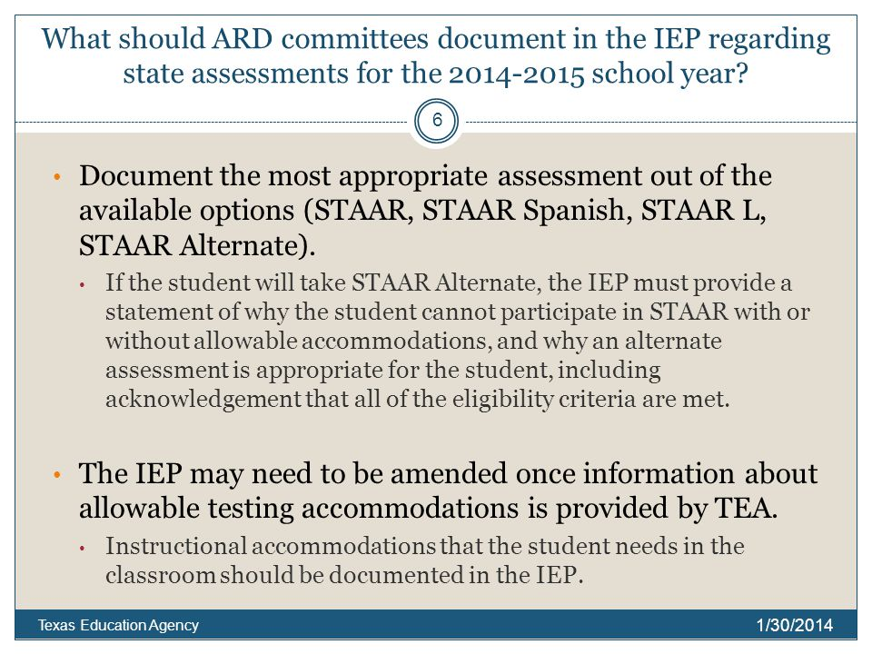 Reminder 1/30/2014 Texas Education Agency 7 Participation requirements for STAAR Alternate are not changing significantly.