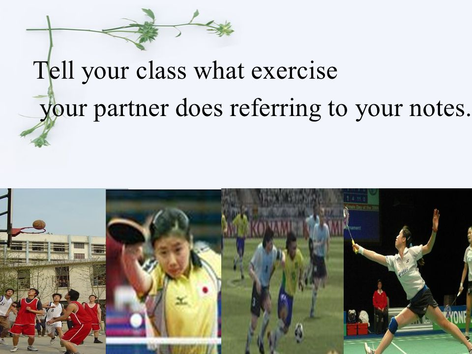 Tell your class what exercise your partner does referring to your notes.