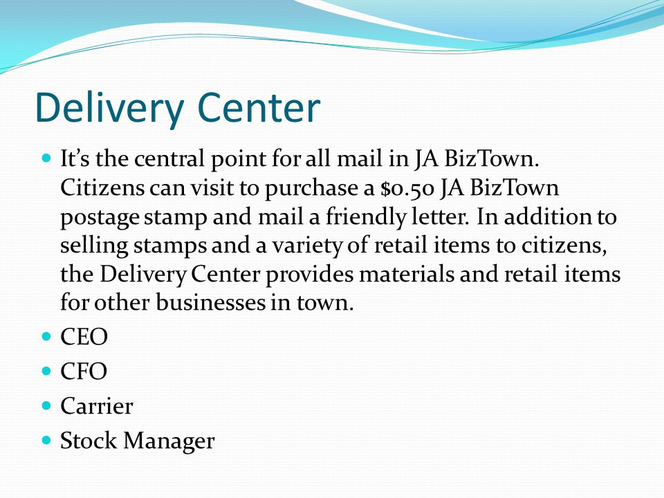 Delivery Center It's the central point for all mail in JA BizTown.