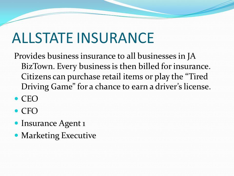 ALLSTATE INSURANCE Provides business insurance to all businesses in JA BizTown.
