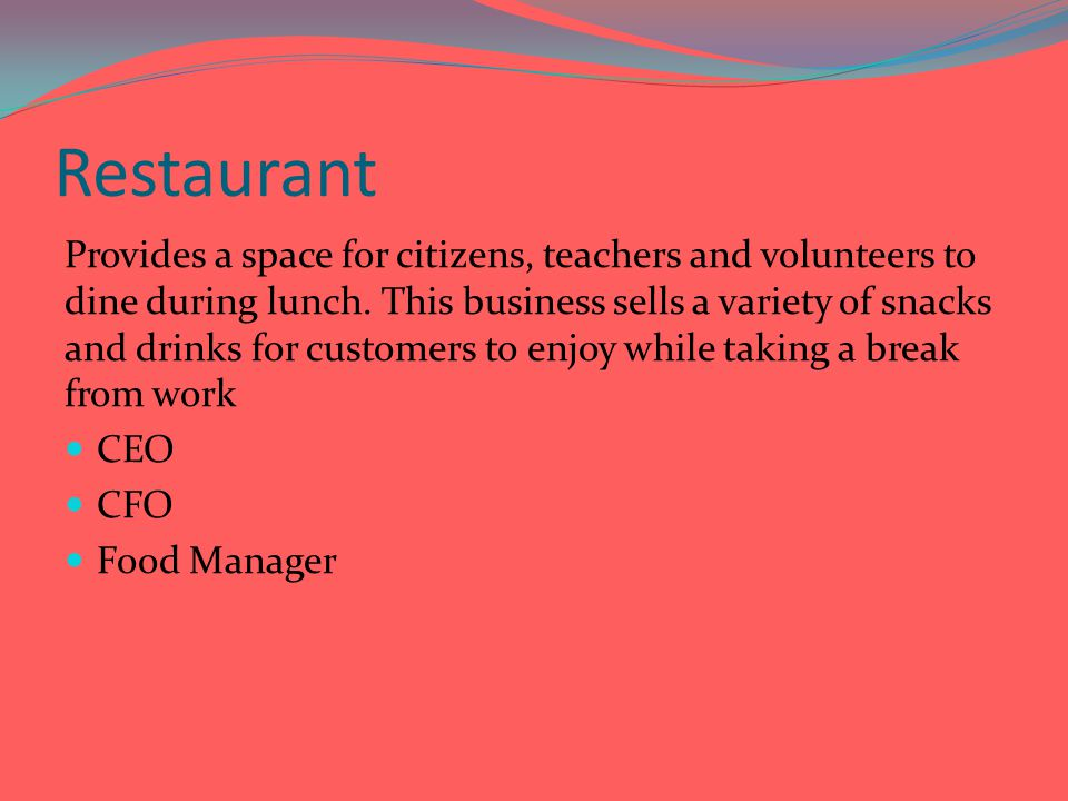 Restaurant Provides a space for citizens, teachers and volunteers to dine during lunch.