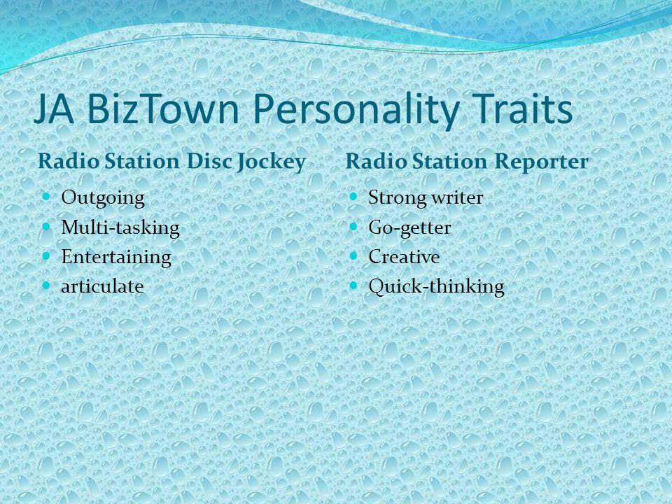 JA BizTown Personality Traits Radio Station Disc Jockey Radio Station Reporter Outgoing Multi-tasking Entertaining articulate Strong writer Go-getter Creative Quick-thinking
