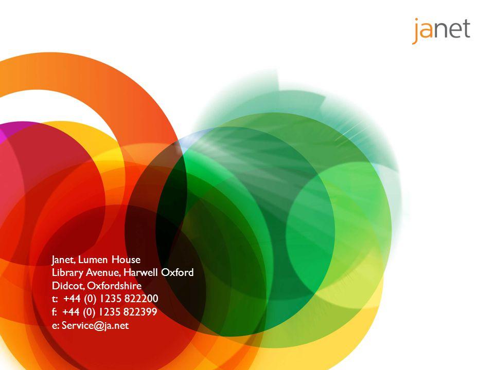 Janet, Lumen House Library Avenue, Harwell Oxford Didcot, Oxfordshire t: +44 (0) 1235 822200 f: +44 (0) 1235 822399 e: Service@ja.net
