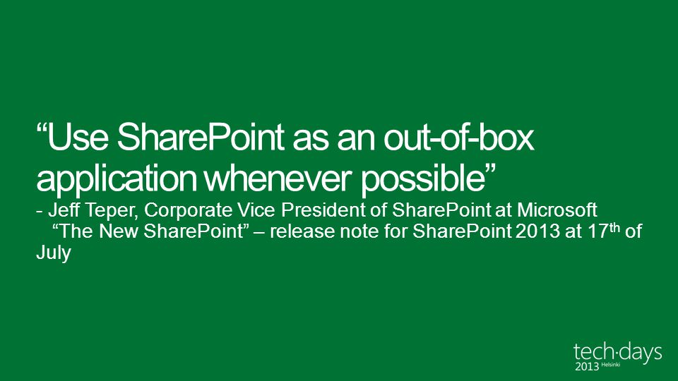 """""""Use SharePoint as an out-of-box application whenever possible"""" - Jeff Teper, Corporate Vice President of SharePoint at Microsoft """"The New SharePoint"""""""